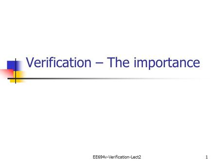 Verification – The importance EE694v-Verification-Lect21.