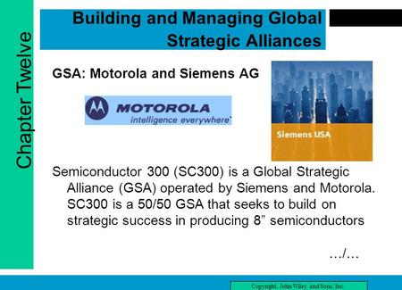 Chapter Twelve Copyright, John Wiley and Sons, Inc. Building and Managing Global Strategic Alliances GSA: Motorola and Siemens AG Semiconductor 300 (SC300)