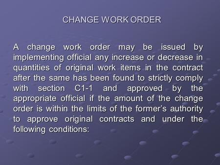 CHANGE WORK ORDER A change work order may be issued by implementing official any increase or decrease in quantities of original work items in the contract.