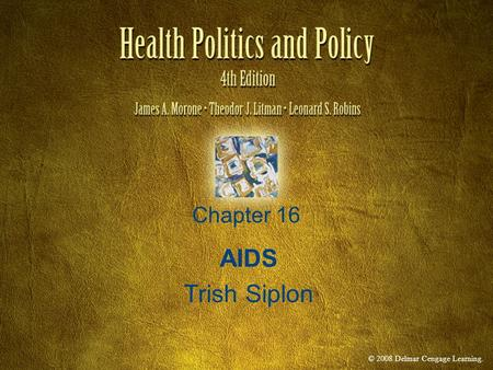 © 2008 Delmar Cengage Learning. Chapter 16 AIDS Trish Siplon.