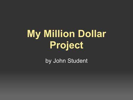 My Million Dollar Project by John Student. John's Youth Football Field I chose do spend my one million dollars on a youth football field because I love.