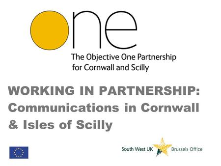 WORKING IN PARTNERSHIP: Communications in Cornwall & Isles of Scilly.