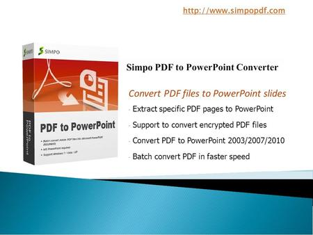Convert PDF files to PowerPoint slides Extract specific PDF pages to PowerPoint - Support to convert encrypted PDF files - Convert PDF to PowerPoint 2003/2007/2010.