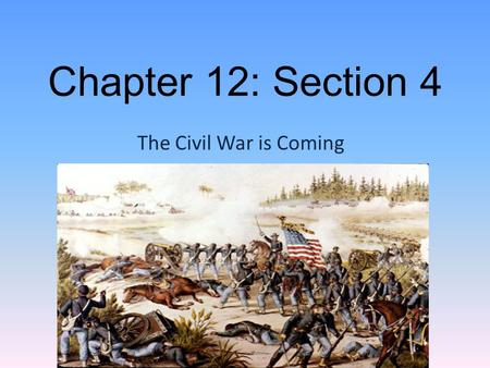 Chapter 12: Section 4 The Civil War is Coming. The Election of 1860 Around 1860, people were still thinking that the nation was going to avoid a civil.