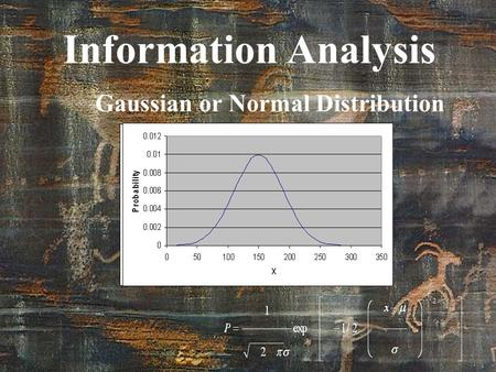 Information Analysis Gaussian or Normal Distribution.