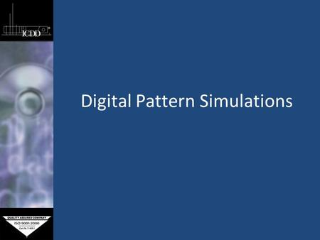 Digital Pattern Simulations. Pattern Simulations.