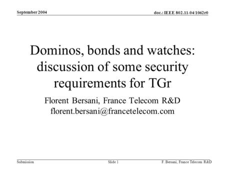 Doc.: IEEE 802.11-04/1062r0 Submission September 2004 F. Bersani, France Telecom R&DSlide 1 Dominos, bonds and watches: discussion of some security requirements.