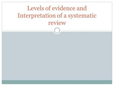 Levels of evidence and Interpretation of a systematic review