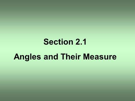 "Section 2.1 Angles and Their Measure. Sub-Units of the Degree: ""Minutes"" and ""Seconds"" (DMS Notation)"