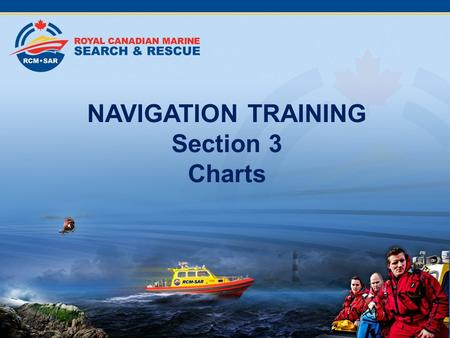 NAVIGATION TRAINING Section 3 Charts. Table of Contents Section 1Types of Navigation Section 2 Terrestial Coordinates Section 3 Charts Section 4 Compass.