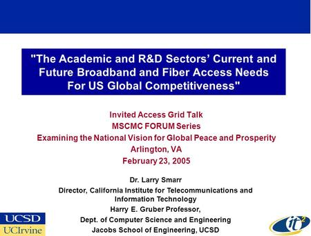The Academic and R&D Sectors' Current and Future Broadband and Fiber Access Needs For US Global Competitiveness Invited Access Grid Talk MSCMC FORUM.