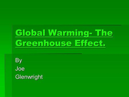 Global Warming- The Greenhouse Effect. ByJoeGlenwright.