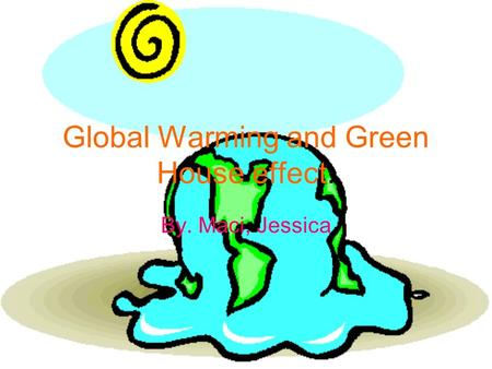 Global Warming and Green House effect. By. Maci, Jessica.