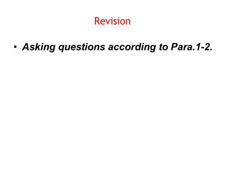 Revision Asking questions according to Para.1-2..