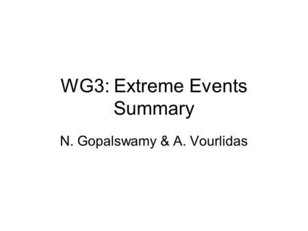 WG3: Extreme Events Summary N. Gopalswamy & A. Vourlidas.