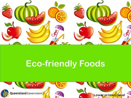 Eco-friendly Foods Lower primary level. It is important to choose foods that are good for the environment as well as good for our bodies How do we do.