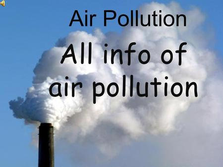 Air Pollution All info of air pollution About Air Pollution Air pollution has many types It causes many disaster but sometimes it cause a disaster that.