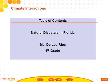 Table of Contents Natural Disasters in Florida Ms. De Los Rios 6 th Grade Climate Interactions.
