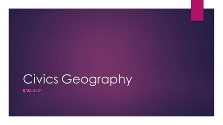 Civics Geography 8/28-8/31. Materials and Instructions  Person # 1 from each group will grab two devices for their group.  If you have your own device.