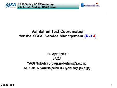 2009 Spring CCSDS meeting ( Colorado Springs,USA ) SMWG 1 Validation Test Coordination for the SCCS Service Management (R-3.4) 20. April 2009 JAXA YAGI.