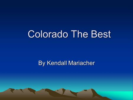 Colorado The Best By Kendall Mariacher.