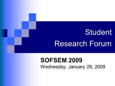 Student Research Forum SOFSEM 2009 Wednesday, January 28, 2009.