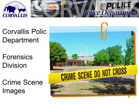 Corvallis Police Department Forensics Division Crime Scene Images.