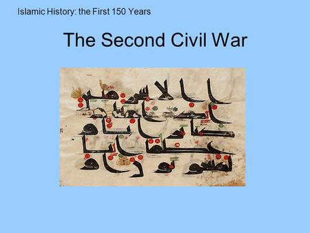 The Second Civil War Islamic History: the First 150 Years.