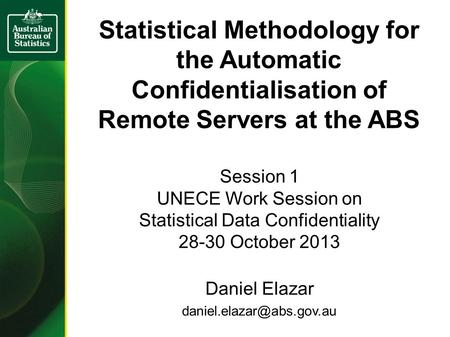 Statistical Methodology for the Automatic Confidentialisation of Remote Servers at the ABS Session 1 UNECE Work Session on Statistical Data Confidentiality.