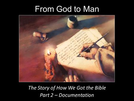 From God to Man The Story of How We Got the Bible Part 2 – Documentation.