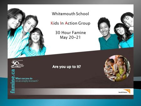 Whitemouth School Kids In Action Group 30 Hour Famine May 20-21 30 Hour Famine.