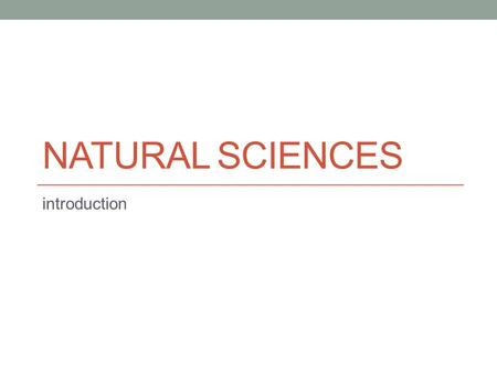 NATURAL SCIENCES introduction. Can the word 'science' mean somewhat different things in different languages? What subjects or disciplines could the term.
