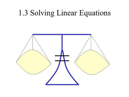 1.3 Solving Linear Equations. An equation Is a statement in which two expressions are equal. A linear equation in one variable is an equation that can.