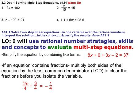 3.3 Day 1 Solving Multi-Step Equations, p124 Warm Up AF4.1 Solve two-step linear equations…in one variable over the rational numbers, interpret the solution…in.