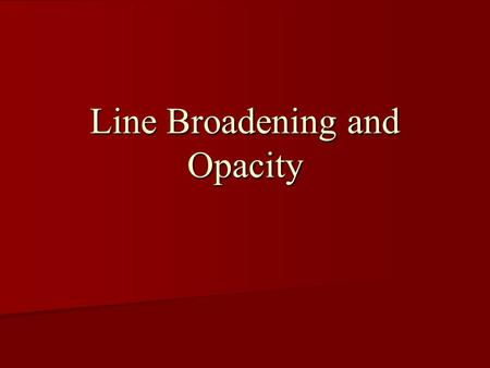 Line Broadening and Opacity. 2 Absorption Processes: Simplest Model Absorption Processes: Simplest Model –Photon absorbed from forward beam and reemitted.
