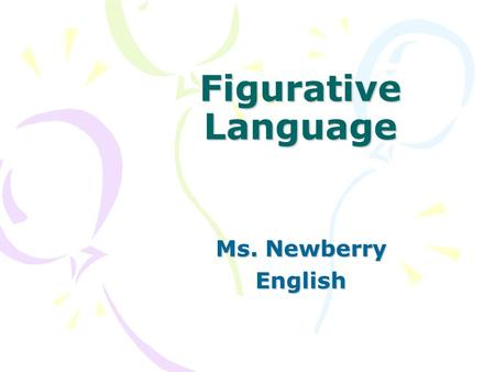 Figurative Language Ms. Newberry English.