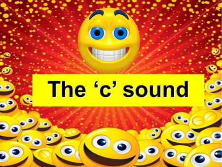 The 'c' sound Let's say the poem… Cat ate a cup of corn, Camel ate a carrot, Cow ate a big fat cake, and lion ate a parrot!