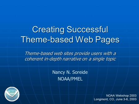Creating Successful Theme-based Web Pages Theme-based web sites provide users with a coherent in-depth narrative on a single topic Nancy N. Soreide NOAA/PMEL.