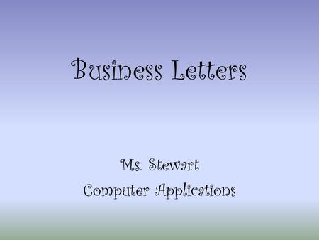Business Letters Ms. Stewart Computer Applications.