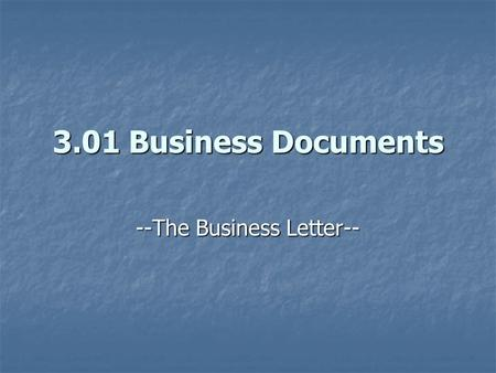 3.01 Business Documents --The Business Letter--. Business Letter A form of communication used to convey a formal message to one or more parties A form.