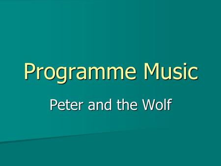 Programme Music Peter and the Wolf. Starter- Dynamics Fortissimo Fortissimo Forte Forte Mezzo forte Mezzo forte Mezzo piano Mezzo piano Piano Piano Pianissimo.