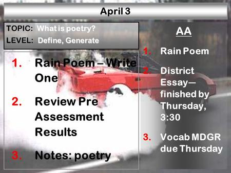 W—P1W—P2W—P3W—P4W—P5W—P6R—P1R—P2R—P3R—P4R—P5 April 3 1.Rain Poem – Write One 2.Review Pre Assessment Results 3.Notes: poetry AA 1.Rain Poem 2.District.