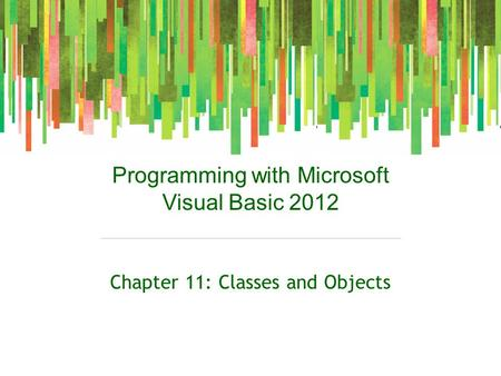 Programming with Microsoft Visual Basic 2012 Chapter 11: Classes and Objects.