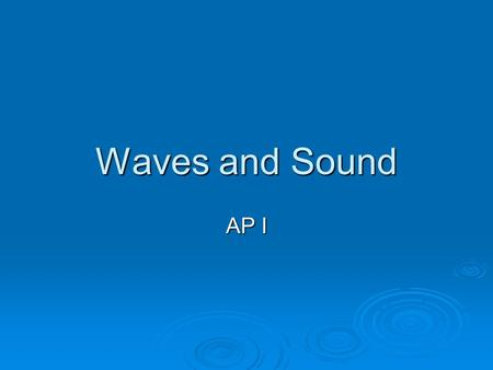 Waves and Sound AP I. Definition of a wave  A disturbance that propagates from 1 place to another.  Characterized by a large transfer of energy without.