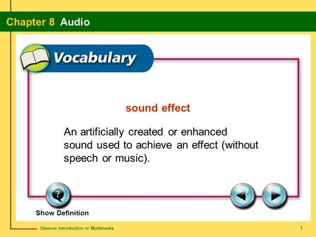 Glencoe Introduction to Multimedia Chapter 8 Audio 1 sound effect An artificially created or enhanced sound used to achieve an effect (without speech or.