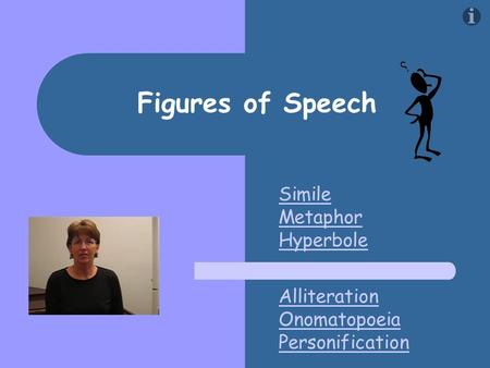 Figures of Speech Simile Metaphor Hyperbole Alliteration Onomatopoeia Personification.