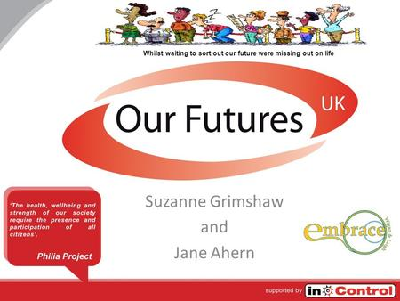 Suzanne Grimshaw and Jane Ahern Whilst waiting to sort out our future were missing out on life.