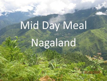 Mid Day Meal Nagaland. Nagaland at a glance Total Area : 16,579 Sq. kms. State Capital : Kohima (1,444.12 Mtrs. Above Sea level) Population : 19,80,602.