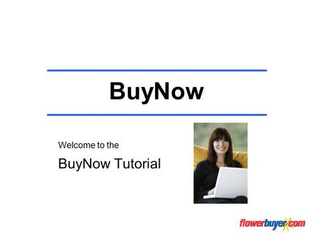 BuyNow Welcome to the BuyNow Tutorial. BuyNow Ideal for those times when you absolutely must have a certain product. Take advantage of the competitive.
