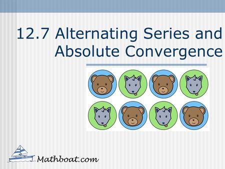 12.7 Alternating Series and Absolute Convergence Mathboat.com.